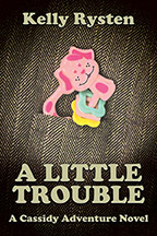 A Little Trouble: A Cassidy Adventure Novel