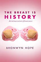 The Breast is History: An Intimate Memoir of Breast Cancer