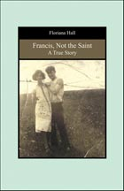 Francis, Not the Saint: A True Story