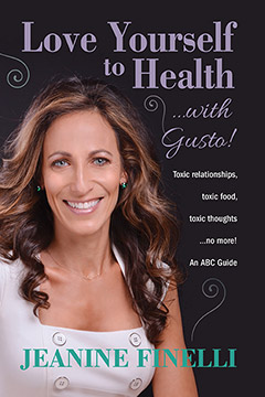Love Yourself to Health... with Gusto!: Toxic Relationships, Toxic Food, Toxic Thoughts... No More!