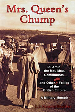 Mrs. Queen's Chump: Idi Amin, the Mau Mau, Communists and Other Silly Follies of the British Empire - A Military Memoir