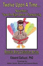 Twelve Upon A Time... November: 'Twas the Night Before Thanksgiving, Bedside Story Collection Series